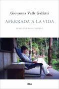 AFERRADA A LA VIDA - 9788482646961 - GIOVANNA VALLS GALFETTI