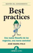 BEST PRACTICES: UNA NUEVA FILOSOFIA DE LOS NEGOCIOS, UNA NUEVA SO CIEDAD - 9788492452361 - JOSE MARIA POLO ARCUSA