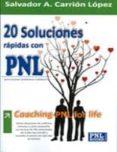 20 SOLUCIONES RAPIDAS CON PNL: COACHING-PNL FOR LIFE - 9788493787561 - SALVADOR A. CARRION LOPEZ