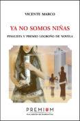 YA NO SOMOS NIÑAS - 9788493973261 - VICENTE MARCO