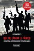 QUE NO CUNDA EL PANICO  (ED. ACTUALIZADA): RESPUESTAS AL TERRORISMO DE ESTADO ISLAMICO - 9788494456961 - GWYNNE DYER