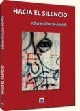 HACIA EL SILENCIO - 9788494523861 - EDWARD LUCIE-SMITH