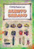 COMO HACER UN HUERTO URBANO - 9788494709661 - VV.AA.