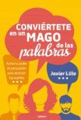 CONVIERTETE EN UN MAGO DE LAS PALABRAS: ACTIVA TU PODER DE PERSUASION PARA ALCANZAR TUS SUEÑOS - 9788494832161 - JAVIER LILLO
