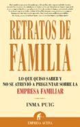 RETRATOS DE FAMILIA : LO QUE QUISO SABER Y NO SE ATREVIO A PREGUN TAR SOBRE LA EMPRESA FAMILIAR - 9788496627161 - INMA PUIG SANTOS