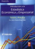 INTRODUCCION A LA ESTADISTICA ECONOMICA Y EMPRESARIAL: TEORIA Y P RACTICA (3ª ED.) - 9788497323161 - JAVIER MARTIN-PLIEGO LOPEZ