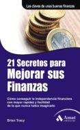 21 SECRETOS PARA MEJORAR SUS FINANZAS: COMO CONSEGUIR LA INDEPEND ENCIA FINANCIERA CON MAYOR RIQUEZA Y FACILIDAD DE LA QUE NUNCA HABIA IMAGINADO (3ª ED) - 9788497353861 - THOMAS GIFFORD