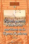 NAVES, PUERTOS E ITINERARIOS MARITIMOS EN LA EPOCA MODERNA (COLEC CION EL RIO DE HERACLITO, 5) - 9788497390361 - JOSE LUIS CASADO SOTO