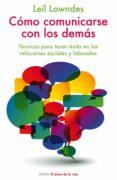 COMO COMUNICARSE CON LOS DEMAS: TECNICAS PARA TENER EXITO EN LAS RELACIONES SOCIALES Y LABORALES - 9788497545761 - LEIL LOWNDES