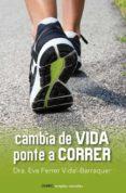 CAMBIA DE VIDA. PONTE A CORRER - 9788497546461 - EVA VIDAL FERRER BARRAQUER