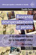 BUSCANDO DESESPERADAMENTE EL PARAISO: UN VIAJE POR LAS SOCIEDADES MUSULMANAS DEL MUNDO - 9788497848961 - ZIAUDDIN SARDAR