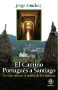 EL CAMINO PORTUGUES A SANTIAGO: UN VIAJE INTERIOR AL SENTIDO DE L A EXISTENCIA  (2ª ED.) - 9788498271461 - JORGE SANCHEZ