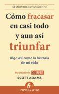 CÓMO FRACASAR EN CASI TODO Y AUN ASÍ TRIUNFAR (EBOOK) - 9788499447261 - SCOTT ADAMS