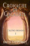 CRONACHE DI GALADRIA I - L'ALTRO MONDO (EBOOK) - 9781633396371