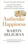 AUTHENTIC HAPPINESS: USING THE NEW POSITIVE PSYCHOLOGY TO REALISE YOUR POTENTIAL FOR LASTING FULFILMENT - 9781857886771 - MARTIN E.P. SELIGMAN