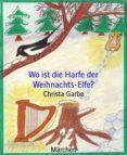 Descargando ebooks desde amazon gratis WO IST DIE HARFE DER WEIHNACHTS-ELFE? de CHRISTA GARBE