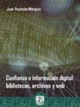 Libros descargados gratis CONFIANZA E INFORMACIÓN DIGITAL: BIBLIOTECAS, ARCHIVOS Y WEB PDB de JUAN VOUTSSÁS MÁRQUEZ en español 9786070297571