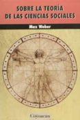 SOBRE LA TEORIA DE LAS CIENCIAS SOCIALES - 9786079014971 - MAX WEBER