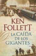 LA CAÍDA DE LOS GIGANTES (THE CENTURY 1) (EBOOK) - 9788401339271 - KEN FOLLETT