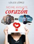 NO ME AVISASTE, CORAZÓN (EBOOK) - 9788408197171 - LOLES LOPEZ