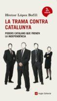 LA TRAMA CONTRA CATALUNYA - 9788415695271 - HECTOR LOPEZ BOFILL
