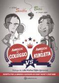AMIGOS DE COLUSSO VS AMIGOS DE KUKLETA - 9788416179671 - RAFAEL LAMET MOYA