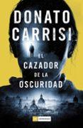 EL CAZADOR DE LA OSCURIDAD (SERIE MARCUS & SANDRA 2) - 9788416261871 - DONATO CARRISI