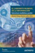 el laberinto mundial de la informacion: estructura mediatica y poder-laura labio-ramon reig-9788416421671