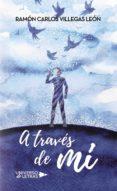 A TRAVÉS DE MÍ (EBOOK) - 9788417139971 - RAMÓN CARLOS VILLEGAS LEÓN