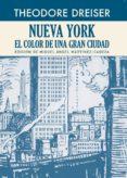 NUEVA YORK: EL COLOR DE UNA GRAN CIUDAD - 9788417301071 - THEODORE DREISER