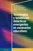 Descargas gratuitas de libros en formato pdf. TECNOLOGÍAS Y TENDENCIAS DIDÁCTICAS EMERGENTES EN ESCENARIOS EDUCATIVOS de ELOY LÓPEZ MENESES, SANTIAGO MENGUAL ANDRÉS, ARTURO FUENTES-CABRERA PDB