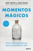 MOMENTOS MAGICOS: COMO CREAR OCASIONES MEMORABLES EN NUESTRAS VIDAS - 9788423429271 - CHIP HEATH