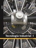TECNOLOGIA INDUSTRIAL I. 1º BACHILLERATO - 9788423692071 - VV.AA.