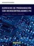 EJERCICIOS DE PROGRAMACIÓN CON MICROCONTROLADORES PIC - 9788426716071 - VV.AA.