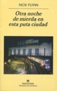OTRA NOCHE DE MIERDA EN ESTA PUTA CIUDAD - 9788433974471 - NICK FLYNN