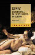 DESEO: UNA HISTORIA DE LA SEXUALIDAD EN EUROPA - 9788437626871 - ANNA CLARK