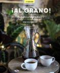 ¡AL GRANO! LA GUÍA PARA COMPRAR, PREPARAR Y DEGUSTAR EL MEJOR CAF É (EDICIÓN ACTUALIZADA Y AMPLIADA) - 9788441540071 - KIM OSSENBLOK