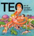TEO EN EL PARQUE ACUATICO - 9788448003371 - VIOLETA DENOU