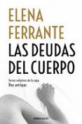 LAS DEUDAS DEL CUERPO (DOS AMIGAS 3) - 9788466344371 - ELENA FERRANTE