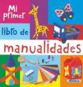 MI PRIMER LIBRO DE MANUALIDADES - 9788467703771 - VV.AA.