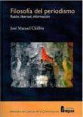 FILOSOFIA DEL PERIODISMO: RAZON, LIBERTAD, INFORMACION - 9788470743771 - JOSE MANUEL CHILLON LORENZO