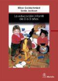 LA EDUCACION INFANTIL DE LOS 0 A LOS 3 AÑOS - 9788471124371 - E. GOLDSCHMIED