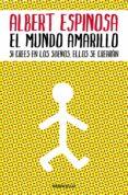 EL MUNDO AMARILLO: SI CREES EN LOS SUEÑOS, ELLOS SE CREARAN - 9788483469071 - ALBERT ESPINOSA