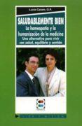 SALUDABLEMENTE BIEN: LA HOMEOPATIA Y LA HUMANIZACION DE LA CIENCI A - 9788484070771 - LUCIA CARAM