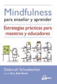 MINDFULNESS PARA ENSEÑAR Y APRENDER: ESTRATEGIAS PRACTICAS PARA MAESTROS Y EDUCADORES - 9788484456971 - DEBORAH SCHOEBERLEIN
