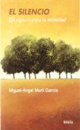 EL SILENCIO: UN ESPACIO PARA LA INTIMIDAD - 9788484691471 - MIGUEL-ANGEL MARTI GARCIA