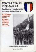 CONTRA STALIN Y DE GAULLE:  VOL. FRANCESES EN LAS WAFFEN SS (1943 - 1945) - 9788487690471 - CARLOS JURADO CABALLERO