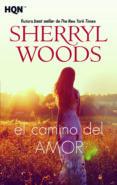 EL CAMINO DEL AMOR - 9788491884071 - SHERRYL WOODS