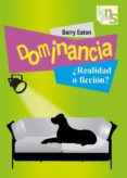 dominancia ¿realidad y ficcion?-barry eaton-9788493323271