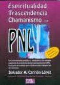 ESPIRITUALIDAD, TRASCENDENCIA Y CHAMANISMO CON PNL - 9788493688271 - SALVADOR A. CARRION LOPEZ